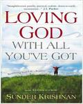 Loving God With All Youve Got: Reordering Your Lifes Priorities And Perspectives