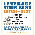 Leverage Your Best Ditch The Rest by Scott Blanchard and Madeleine Homan